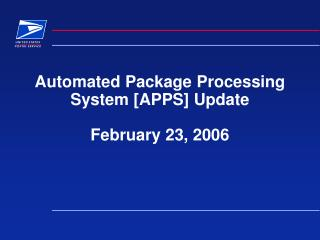 Automated Package Processing System [APPS] Update  February 23, 2006