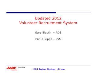 Updated 2012 Volunteer Recruitment System Gary Blauth  – ADS Pat DiFilippo – PVS