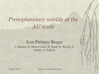 Protoplanetary worlds at the AU scale