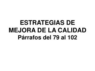 ESTRATEGIAS DE MEJORA DE LA CALIDAD P�rrafos  del 79 al 102