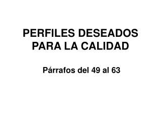 PERFILES DESEADOS PARA LA CALIDAD  Párrafos del 49 al 63