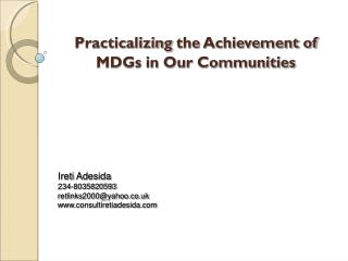 Practicalizing  the Achievement of MDGs in Our Communities Ireti Adesida 234-8035820593