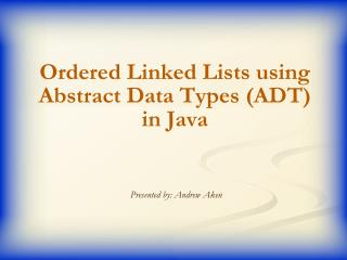 Ordered Linked Lists using Abstract Data Types (ADT) in Java
