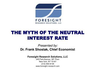 Presented by: Dr. Frank Shostak, Chief Economist Foresight Research Solutions, LLC