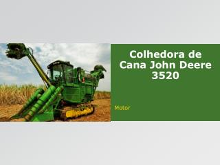 Colhedora de Cana John Deere 3520