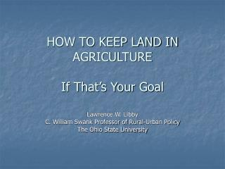 HOW TO KEEP LAND IN AGRICULTURE If That's Your Goal