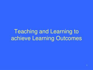 Teaching and Learning to achieve Learning Outcomes