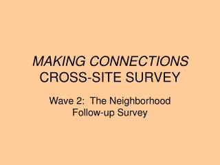 MAKING CONNECTIONS  CROSS-SITE SURVEY