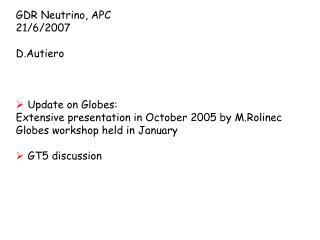 GDR Neutrino, APC 21/6/2007 D.Autiero  Update on Globes: