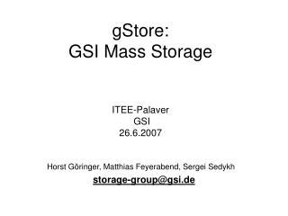 gStore:  GSI Mass Storage ITEE-Palaver  GSI  26.6.2007