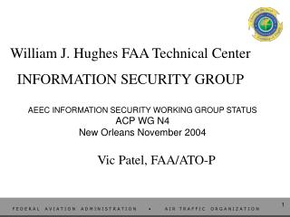 William J. Hughes FAA Technical Center INFORMATION SECURITY GROUP
