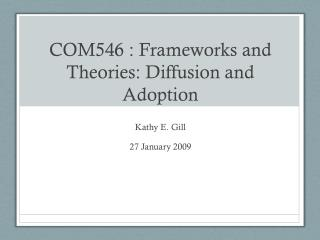 COM546 : Frameworks and Theories: Diffusion and Adoption