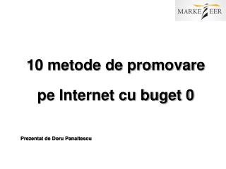 10 metode de promovare  pe Internet cu buget 0 Prezentat de Doru Panaitescu