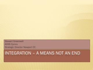 Integration – a means not an end