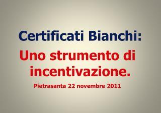 Certificati Bianchi: Uno strumento di incentivazione. Pietrasanta 22 novembre 2011