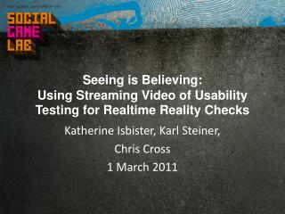 Seeing is Believing:  Using Streaming Video of Usability Testing for Realtime Reality Checks