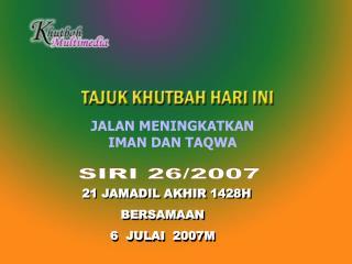 21 JAMADIL AKHIR 1428H BERSAMAAN   6  JULAI  2007M