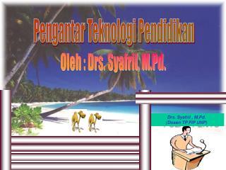 Drs. Syafril , M.Pd. (Dosen TP FIP UNP)