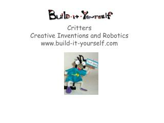 Critters Creative Inventions and Robotics build-it-yourself