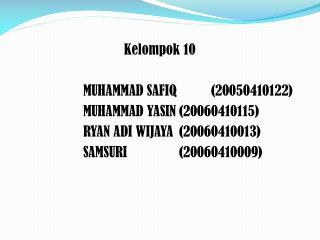 Kelompok  10 MUHAMMAD SAFIQ (20050410122) MUHAMMAD YASIN(20060410115)