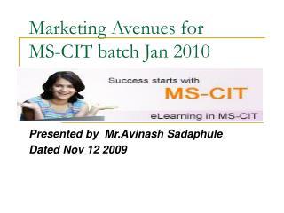Marketing Avenues for  MS-CIT batch Jan 2010