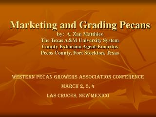 Marketing and Grading Pecans by:  A. Zan Matthies The Texas AM University System County Extension Agent-Emeritus Pecos C