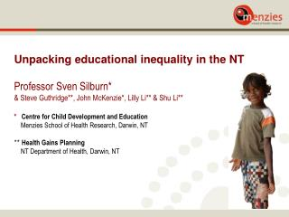 Unpacking educational inequality in the NT  Professor Sven Silburn*