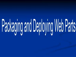 Packaging and Deploying Web Parts