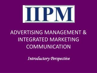 ADVERTISING MANAGEMENT & INTEGRATED MARKETING COMMUNICATION