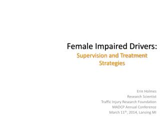 Female Impaired Drivers:  Supervision and Treatment Strategies