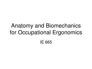 Anatomy and Biomechanics for Occupational Ergonomics