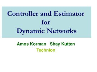 Controller and Estimator  for  Dynamic Networks