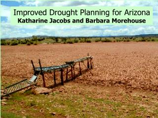 Improved Drought Planning for Arizona Katharine Jacobs and Barbara Morehouse