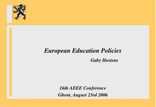 European Education Policies Gaby Hostens 16th AEEE Conference Ghent, August 23rd 2006