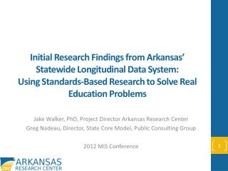 Jake Walker, PhD, Project Director Arkansas Research Center