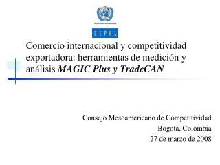 Consejo Mesoamericano de Competitividad Bogotá, Colombia 27 de marzo de 2008