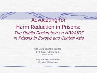 Rick Lines, Excutive Director Irish Penal Reform Trust Dublin, Ireland Vanguard 2004 Confernence