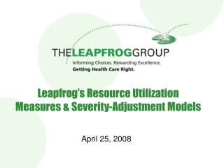 Leapfrog s Resource Utilization Measures  Severity-Adjustment Models