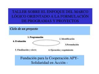 TALLER SOBRE EL ENFOQUE DEL MARCO L�GICO ORIENTADO A LA FORMULACI�N DE PROGRAMAS Y PROYECTOS