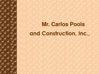 Mr. Carlos Pools