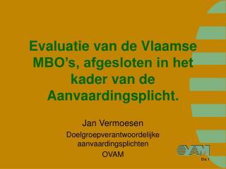 Evaluatie van de Vlaamse MBO's, afgesloten in het kader van de Aanvaardingsplicht.