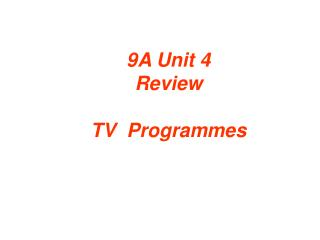 9A Unit 4  Review  TV  Programmes