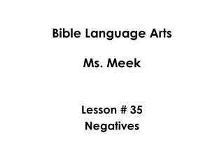 Bible Language Arts Ms. Meek Lesson # 35 Negatives