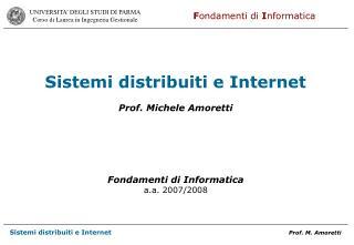 Sistemi distribuiti e Internet Prof. Michele Amoretti  Fondamenti di Informatica a.a. 2007/2008