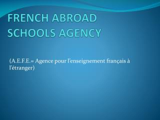 FRENCH ABROAD SCHOOLS AGENCY