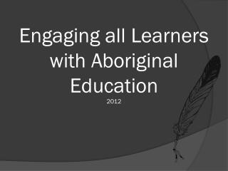 Engaging all Learners with Aboriginal Education 2012