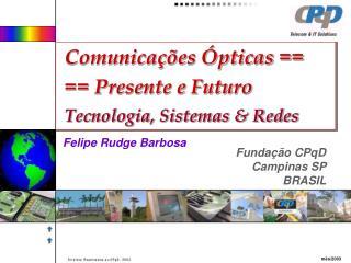 Comunicações Ópticas ==   == Presente e Futuro  Tecnologia, Sistemas & Redes