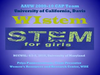 AAUW 2009-10 CAP Team University of California, Davis WIstem