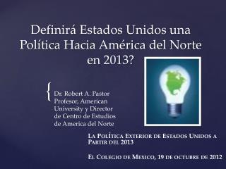 Definirá  Estados Unidos una  Política  Hacia  América  del Norte en 2013?