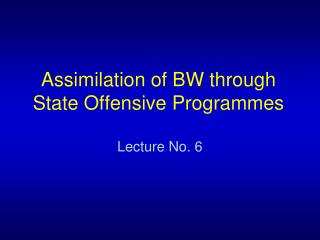 Assimilation of BW through State Offensive Programmes